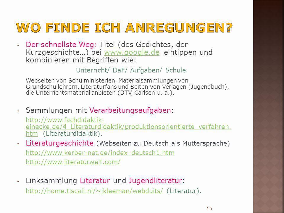 Der schnellste Weg: Titel (des Gedichtes, der Kurzgeschichte…) bei www.google.de eintippen und kombinieren mit Begriffen wie:www.google.de Unterricht/