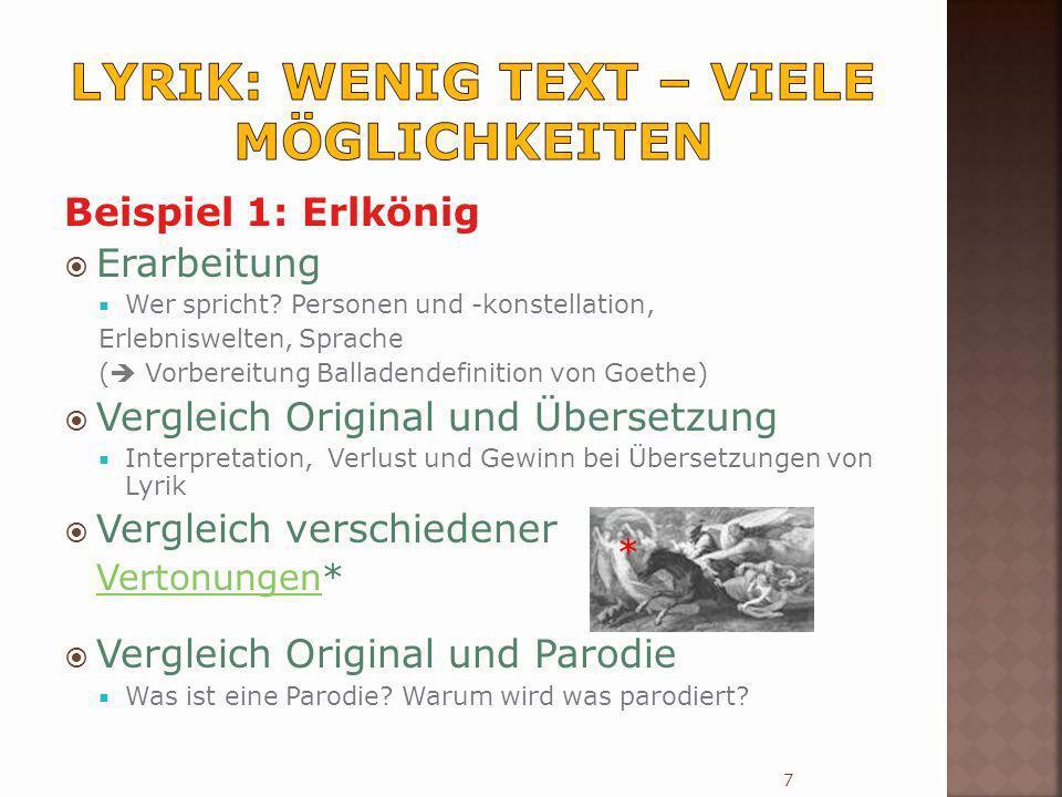 Beispiel 1: Erlkönig Erarbeitung Wer spricht? Personen und -konstellation, Erlebniswelten, Sprache ( Vorbereitung Balladendefinition von Goethe) Vergl