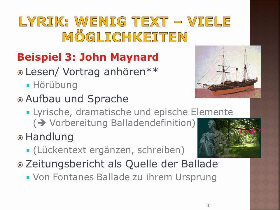 Beispiel 3: John Maynard Lesen/ Vortrag anhören** Hörübung Aufbau und Sprache Lyrische, dramatische und epische Elemente ( Vorbereitung Balladendefini