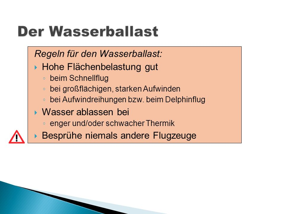 Regeln für den Wasserballast: Hohe Flächenbelastung gut beim Schnellflug bei großflächigen, starken Aufwinden bei Aufwindreihungen bzw. beim Delphinfl