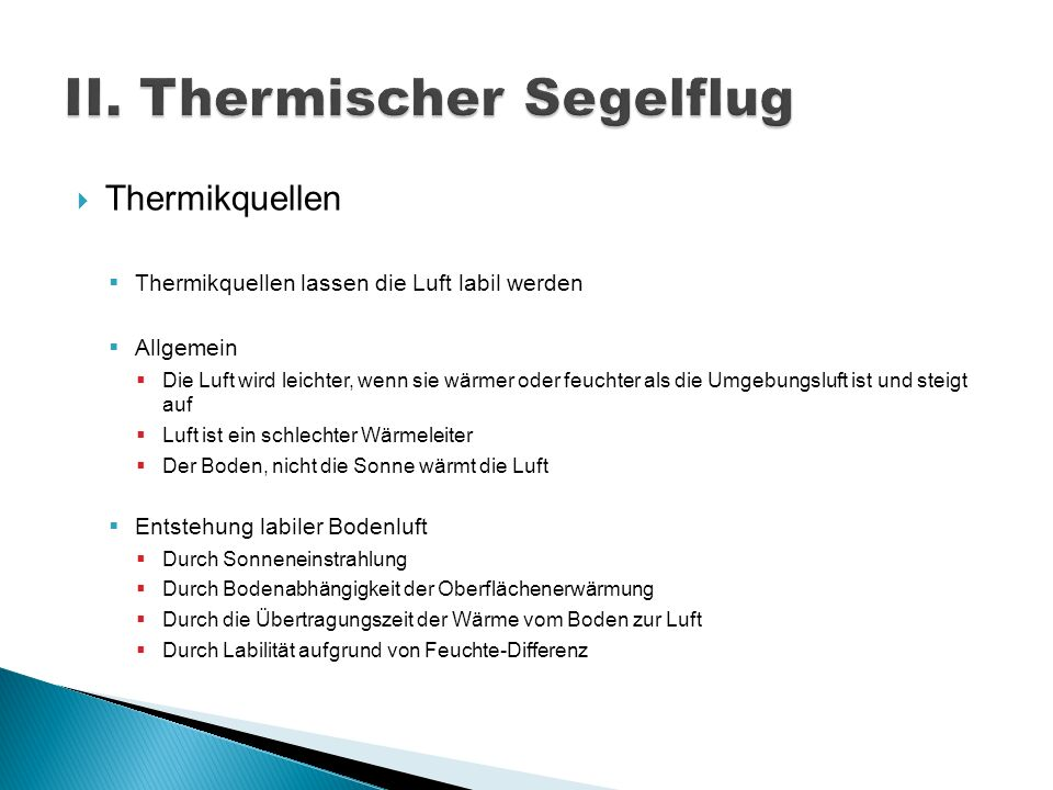 Thermikquellen Thermikquellen lassen die Luft labil werden Allgemein Die Luft wird leichter, wenn sie wärmer oder feuchter als die Umgebungsluft ist u