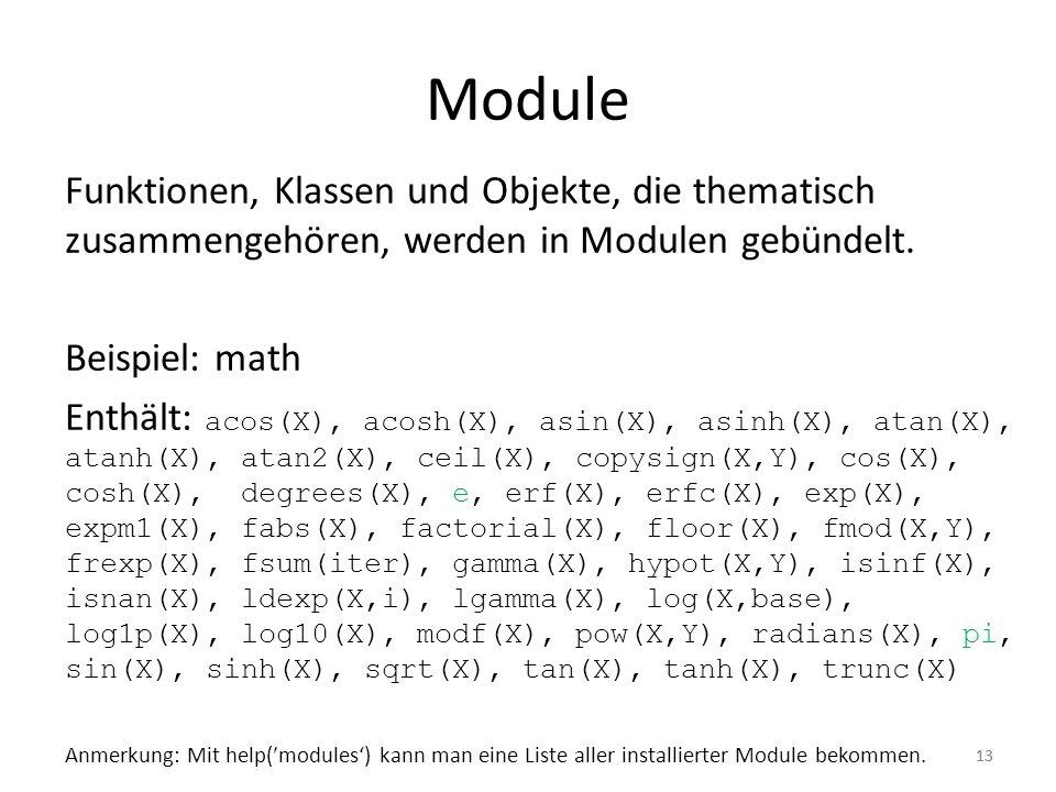 13 Module Funktionen, Klassen und Objekte, die thematisch zusammengehören, werden in Modulen gebündelt. Beispiel: math Enthält: acos(X), acosh(X), asi
