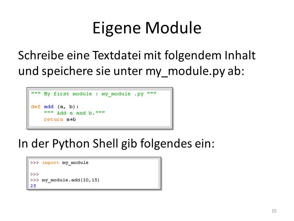 15 Eigene Module Schreibe eine Textdatei mit folgendem Inhalt und speichere sie unter my_module.py ab: In der Python Shell gib folgendes ein:
