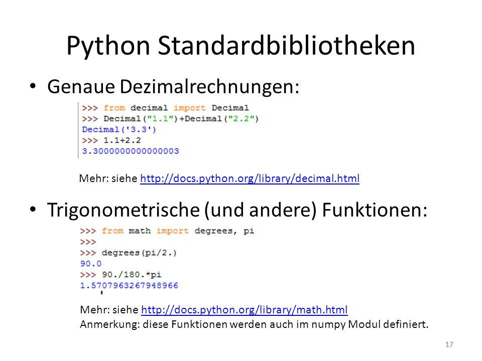 17 Python Standardbibliotheken Genaue Dezimalrechnungen: Trigonometrische (und andere) Funktionen: Mehr: siehe http://docs.python.org/library/decimal.