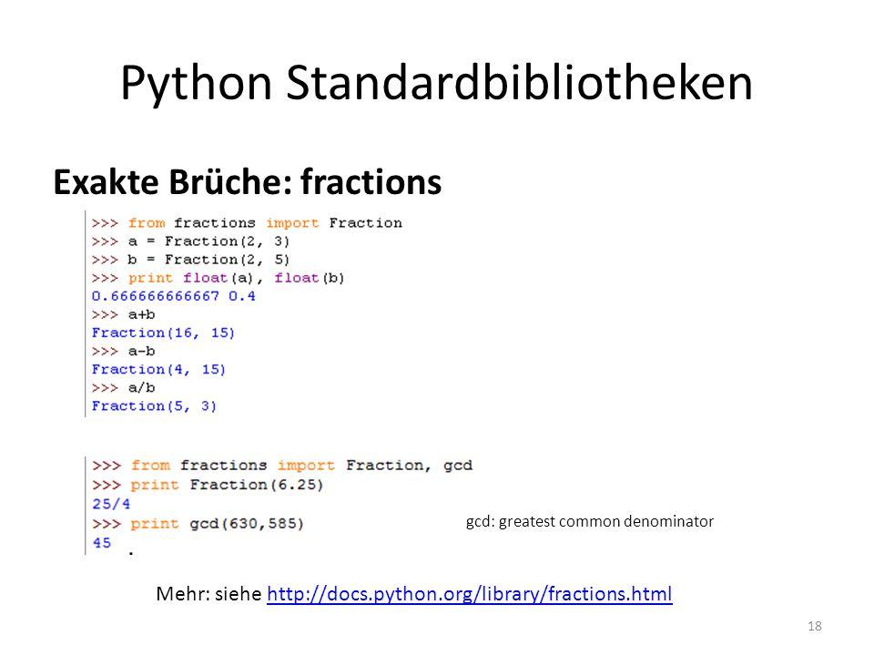 18 Python Standardbibliotheken Exakte Brüche: fractions gcd: greatest common denominator Mehr: siehe http://docs.python.org/library/fractions.htmlhttp