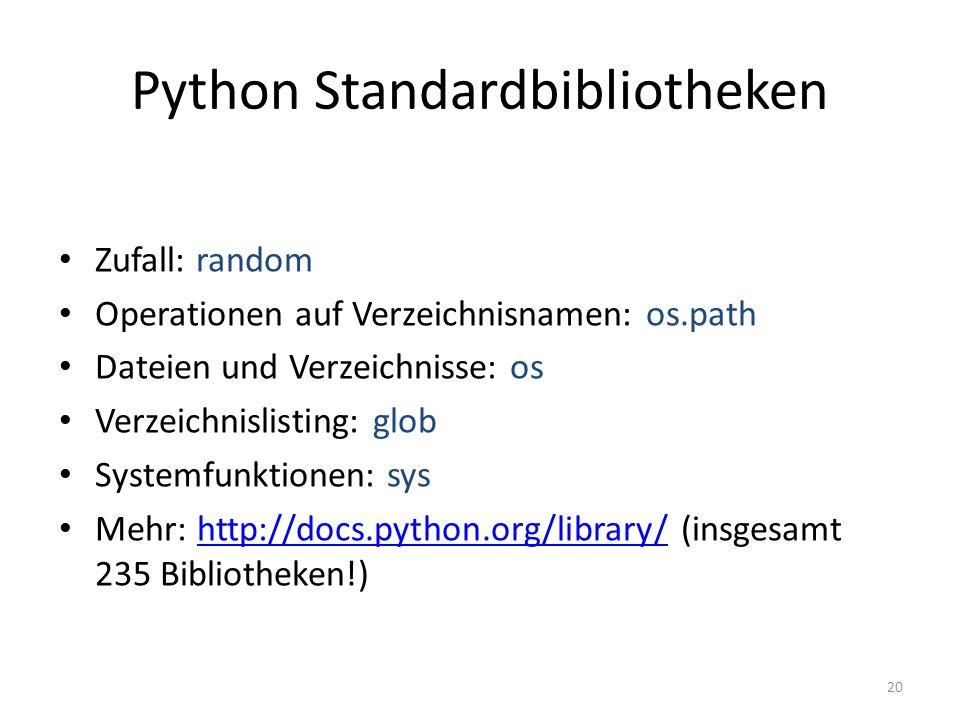 20 Python Standardbibliotheken Zufall: random Operationen auf Verzeichnisnamen: os.path Dateien und Verzeichnisse: os Verzeichnislisting: glob Systemf