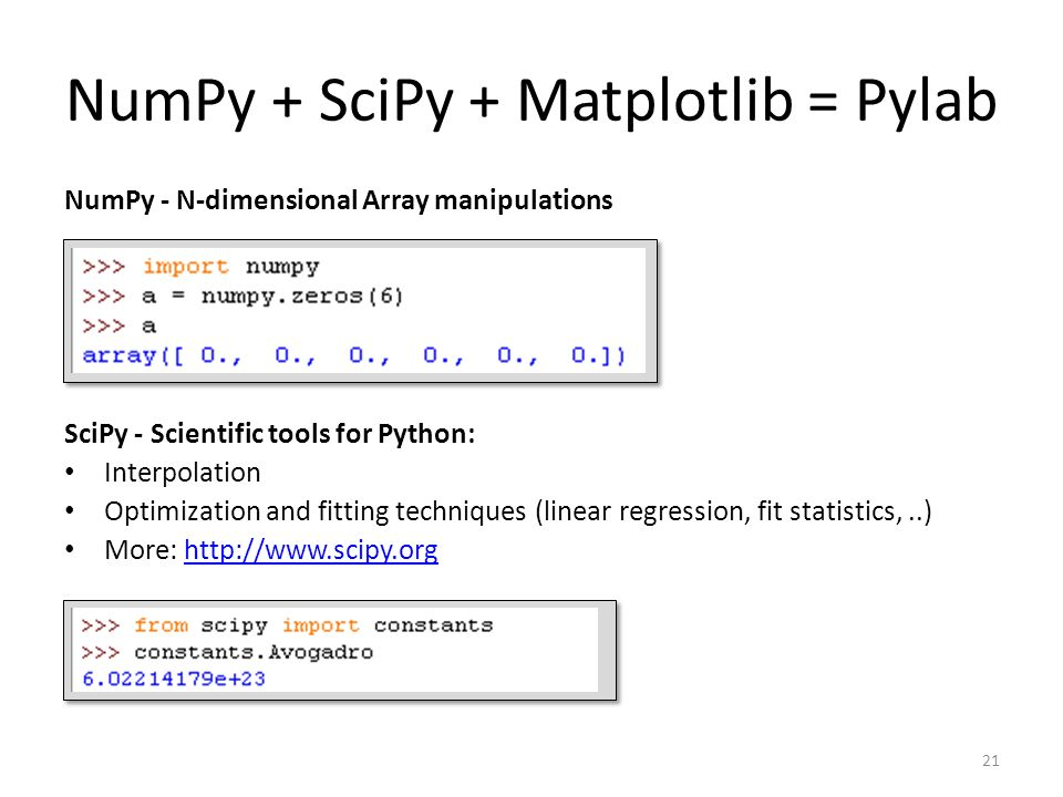 21 NumPy - N-dimensional Array manipulations SciPy - Scientific tools for Python: Interpolation Optimization and fitting techniques (linear regression