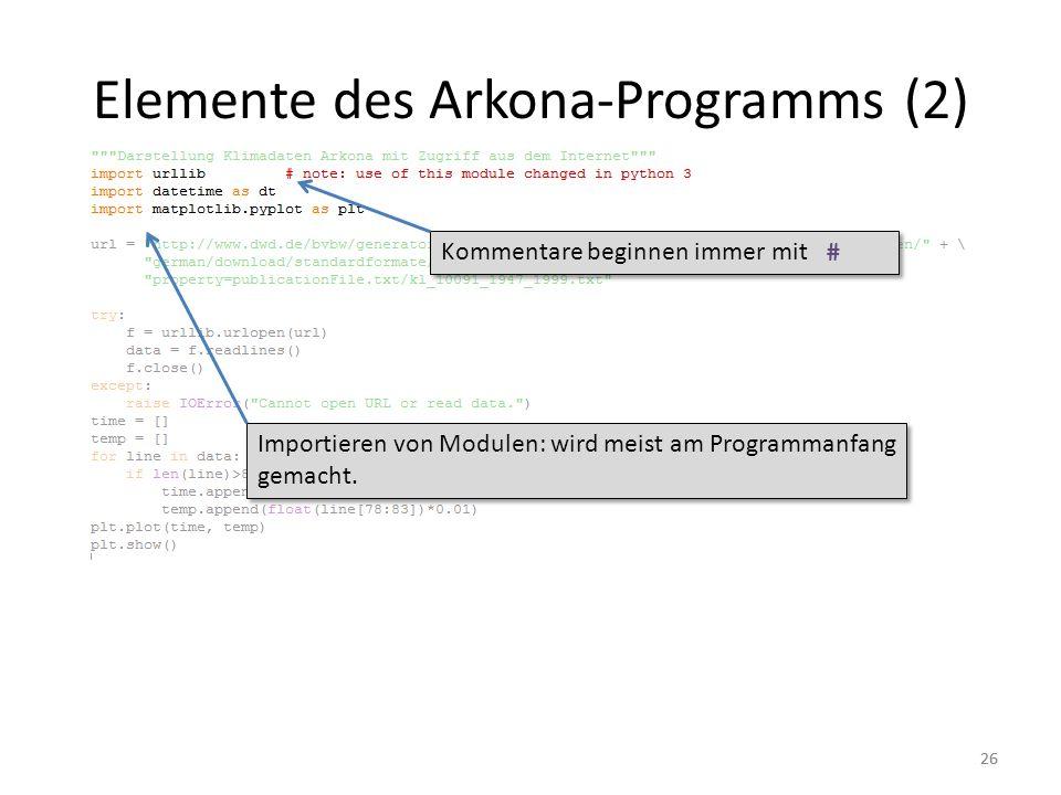 26 Elemente des Arkona-Programms (2) Importieren von Modulen: wird meist am Programmanfang gemacht. Kommentare beginnen immer mit #