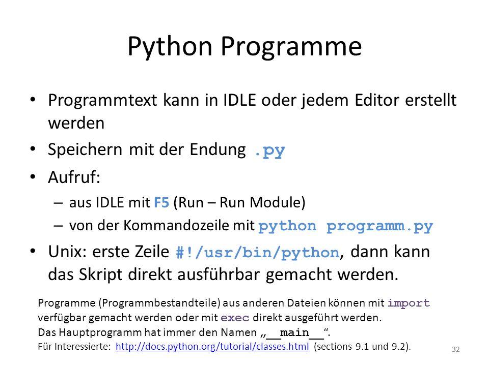 32 Python Programme Programmtext kann in IDLE oder jedem Editor erstellt werden Speichern mit der Endung.py Aufruf: – aus IDLE mit F5 (Run – Run Modul