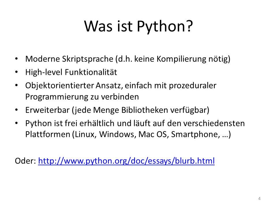 44 Was ist Python? Moderne Skriptsprache (d.h. keine Kompilierung nötig) High-level Funktionalität Objektorientierter Ansatz, einfach mit prozeduraler