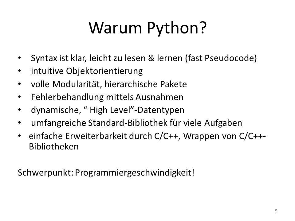 55 Warum Python? Syntax ist klar, leicht zu lesen & lernen (fast Pseudocode) intuitive Objektorientierung volle Modularität, hierarchische Pakete Fehl