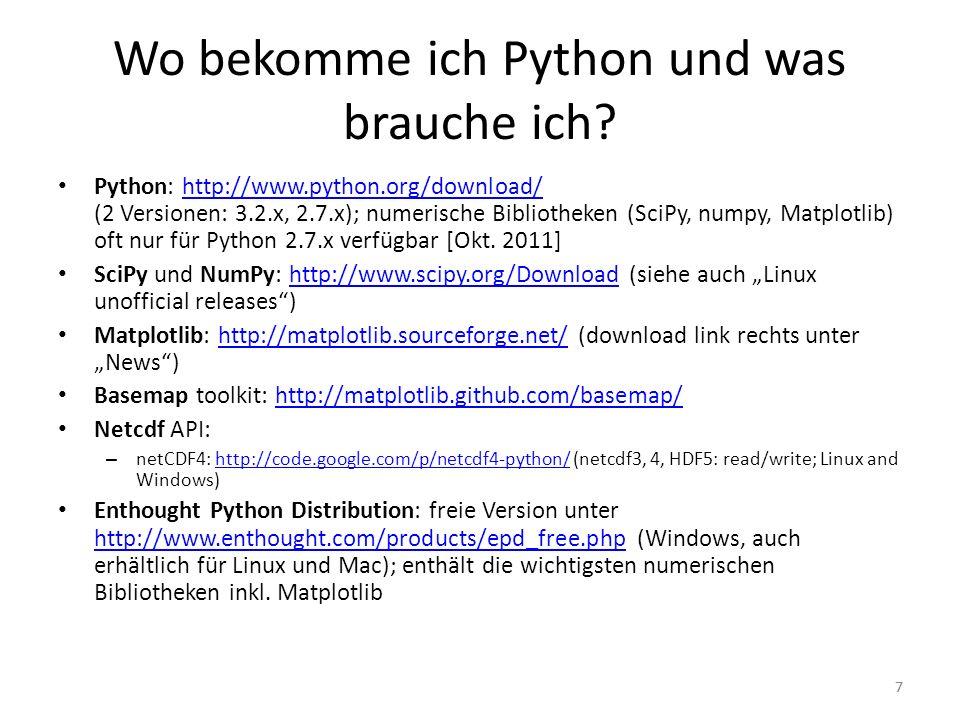 77 Wo bekomme ich Python und was brauche ich? Python: http://www.python.org/download/ (2 Versionen: 3.2.x, 2.7.x); numerische Bibliotheken (SciPy, num