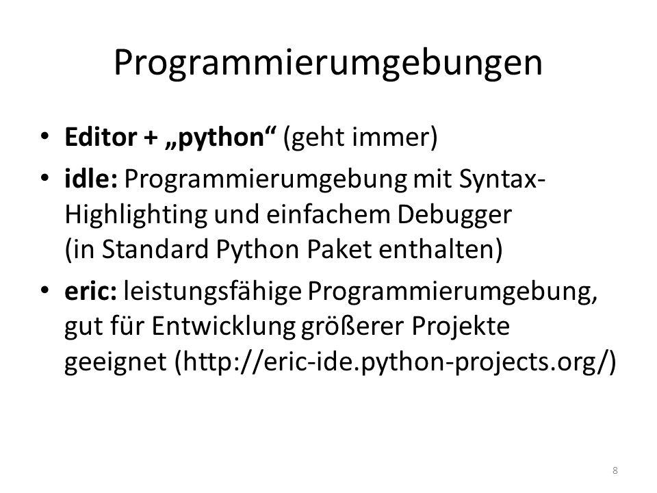 Programmierumgebungen Editor + python (geht immer) idle: Programmierumgebung mit Syntax- Highlighting und einfachem Debugger (in Standard Python Paket