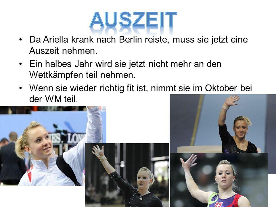 Da Ariella krank nach Berlin reiste, muss sie jetzt eine Auszeit nehmen. Ein halbes Jahr wird sie jetzt nicht mehr an den Wettkämpfen teil nehmen. Wen