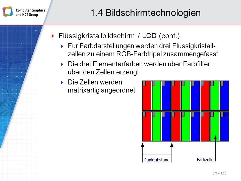 1.4 Bildschirmtechnologien Flüssigkristallbildschirm / LCD (cont.) Für Farbdarstellungen werden drei Flüssigkristall- zellen zu einem RGB-Farbtripel z