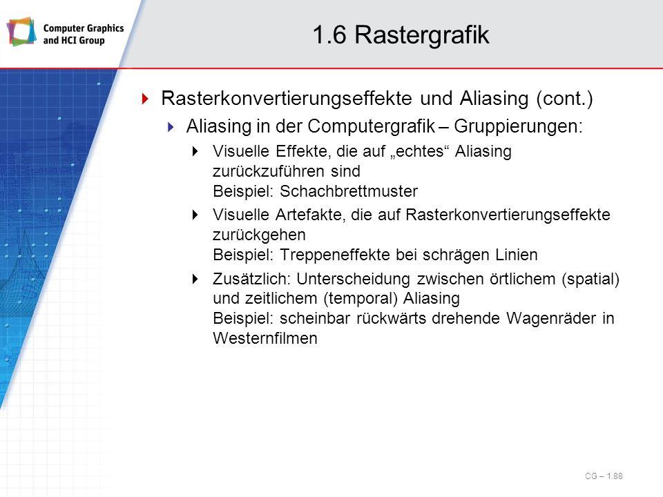 1.6 Rastergrafik Rasterkonvertierungseffekte und Aliasing (cont.) Aliasing in der Computergrafik – Gruppierungen: Visuelle Effekte, die auf echtes Ali