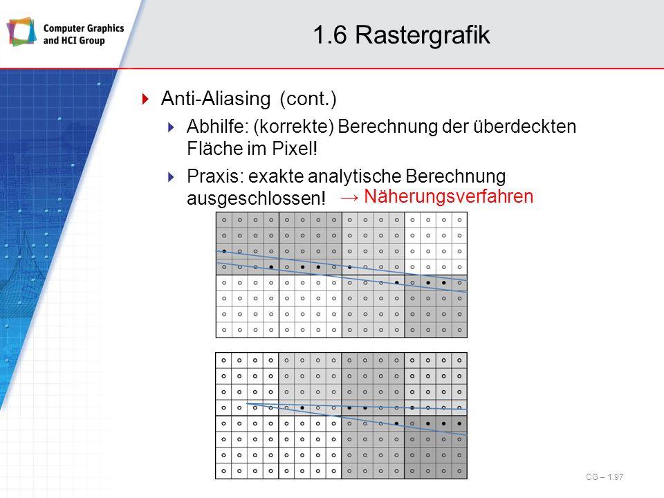 1.6 Rastergrafik Anti-Aliasing (cont.) Abhilfe: (korrekte) Berechnung der überdeckten Fläche im Pixel! Praxis: exakte analytische Berechnung ausgeschl