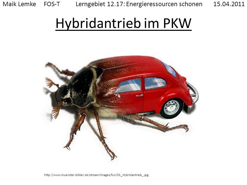 Hybridantrieb im PKW Maik Lemke FOS-T Lerngebiet 12.17: Energieressourcen schonen 15.04.2011 http://www.muenster-bilder.de/stream/images/fun/01_Hybrid
