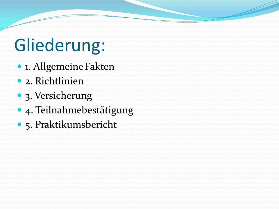 Gliederung: 1. Allgemeine Fakten 2. Richtlinien 3. Versicherung 4. Teilnahmebestätigung 5. Praktikumsbericht