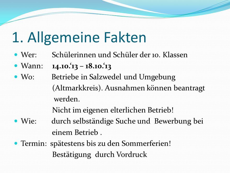 1. Allgemeine Fakten Wer: Schülerinnen und Schüler der 10. Klassen Wann: 14.10.13 – 18.10.13 Wo: Betriebe in Salzwedel und Umgebung (Altmarkkreis). Au