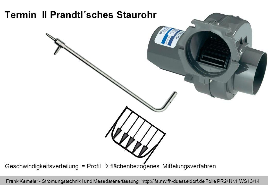 Frank Kameier - Strömungstechnik I und Messdatenerfassung http://ifs.mv.fh-duesseldorf.de Folie PR2/ Nr.2 WS13/14 Termin II Prandtl´sches Staurohr