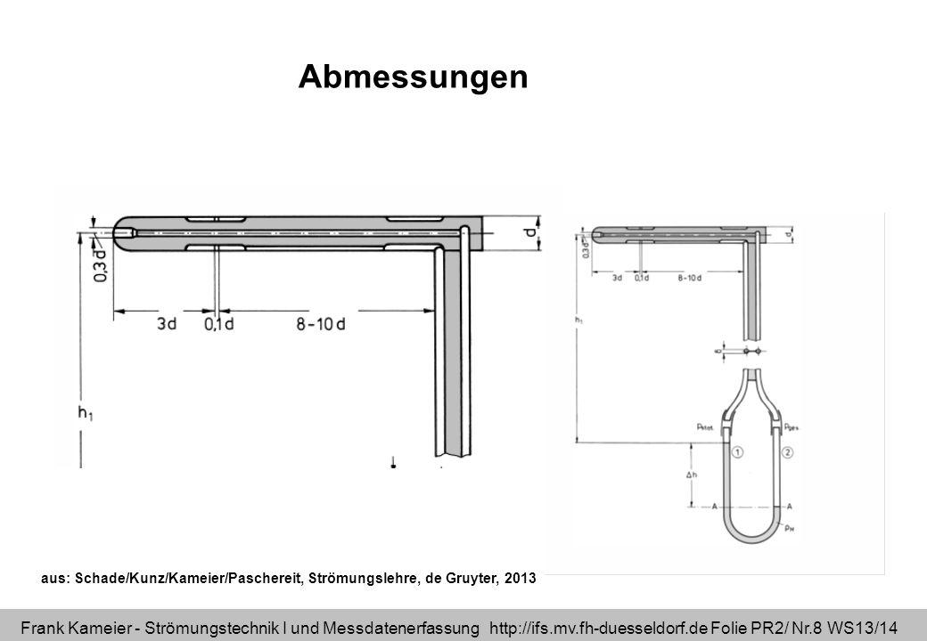 Frank Kameier - Strömungstechnik I und Messdatenerfassung http://ifs.mv.fh-duesseldorf.de Folie PR2/ Nr.8 WS13/14 Abmessungen aus: Schade/Kunz/Kameier