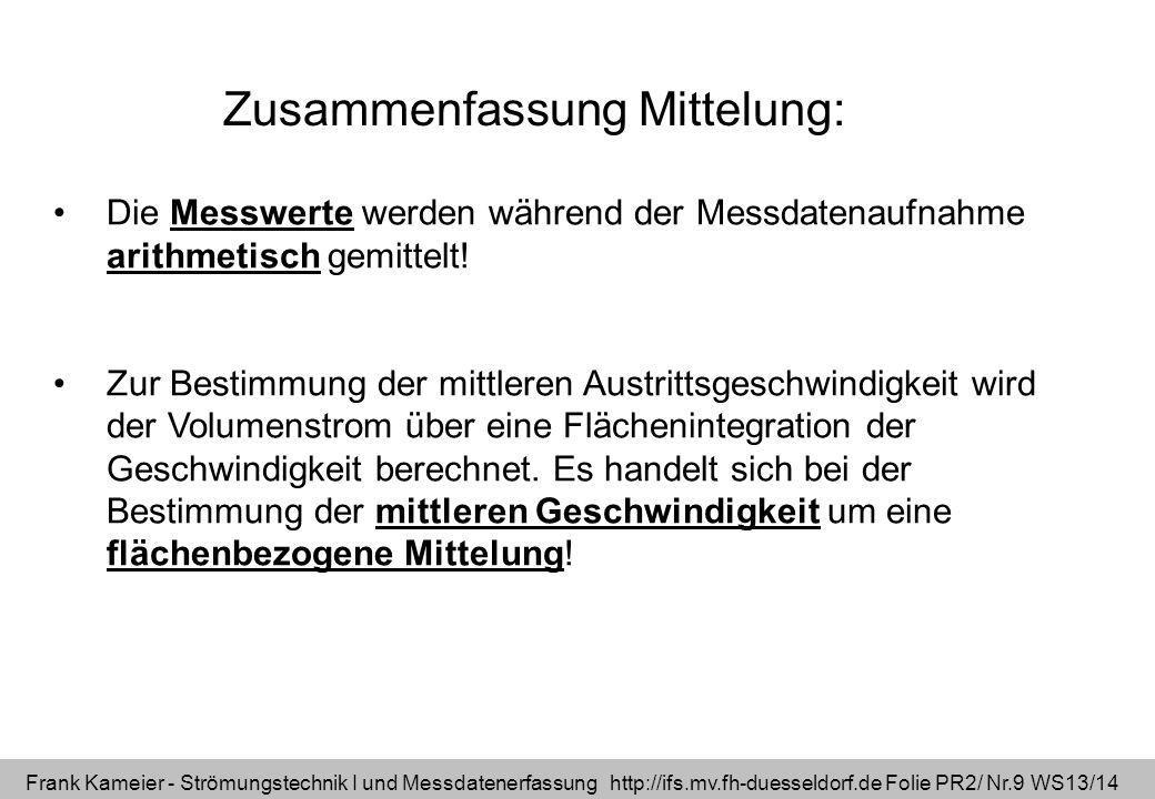Frank Kameier - Strömungstechnik I und Messdatenerfassung http://ifs.mv.fh-duesseldorf.de Folie PR2/ Nr.9 WS13/14 Zusammenfassung Mittelung: Die Messw