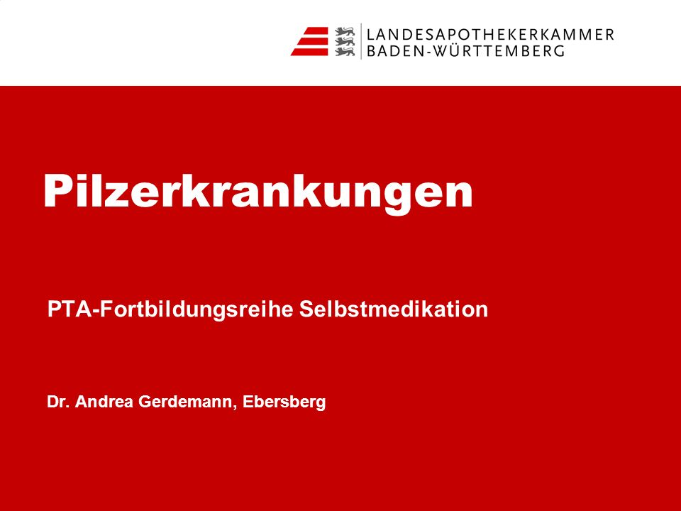 Pilzerkrankungen PTA-Fortbildungsreihe Selbstmedikation Dr. Andrea Gerdemann, Ebersberg