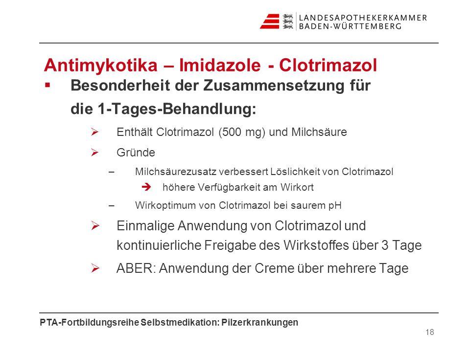 PTA-Fortbildungsreihe Selbstmedikation: Pilzerkrankungen Antimykotika – Imidazole - Clotrimazol Besonderheit der Zusammensetzung für die 1-Tages-Behan