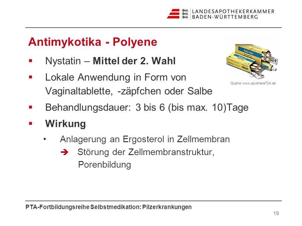 PTA-Fortbildungsreihe Selbstmedikation: Pilzerkrankungen Antimykotika - Polyene Nystatin – Mittel der 2. Wahl Lokale Anwendung in Form von Vaginaltabl