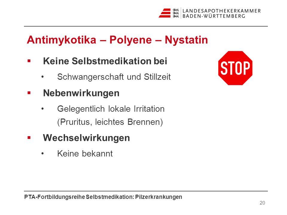PTA-Fortbildungsreihe Selbstmedikation: Pilzerkrankungen Antimykotika – Polyene – Nystatin Keine Selbstmedikation bei Schwangerschaft und Stillzeit Ne
