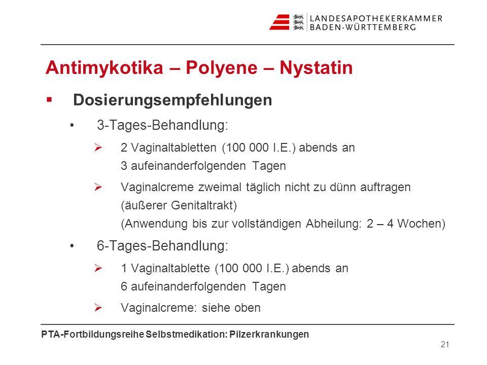 PTA-Fortbildungsreihe Selbstmedikation: Pilzerkrankungen Antimykotika – Polyene – Nystatin Dosierungsempfehlungen 3-Tages-Behandlung: 2 Vaginaltablett