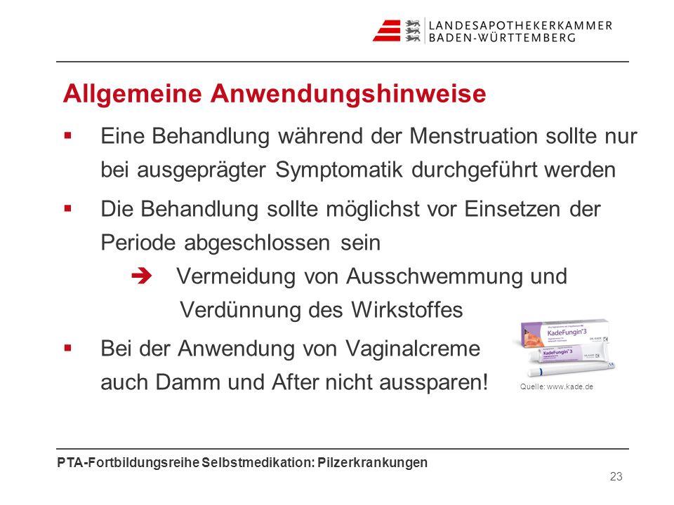 PTA-Fortbildungsreihe Selbstmedikation: Pilzerkrankungen Allgemeine Anwendungshinweise Eine Behandlung während der Menstruation sollte nur bei ausgepr