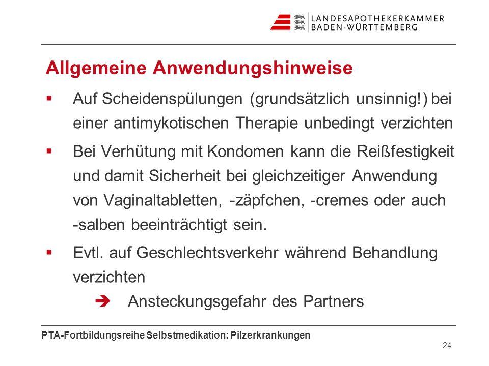 PTA-Fortbildungsreihe Selbstmedikation: Pilzerkrankungen Allgemeine Anwendungshinweise Auf Scheidenspülungen (grundsätzlich unsinnig!) bei einer antim