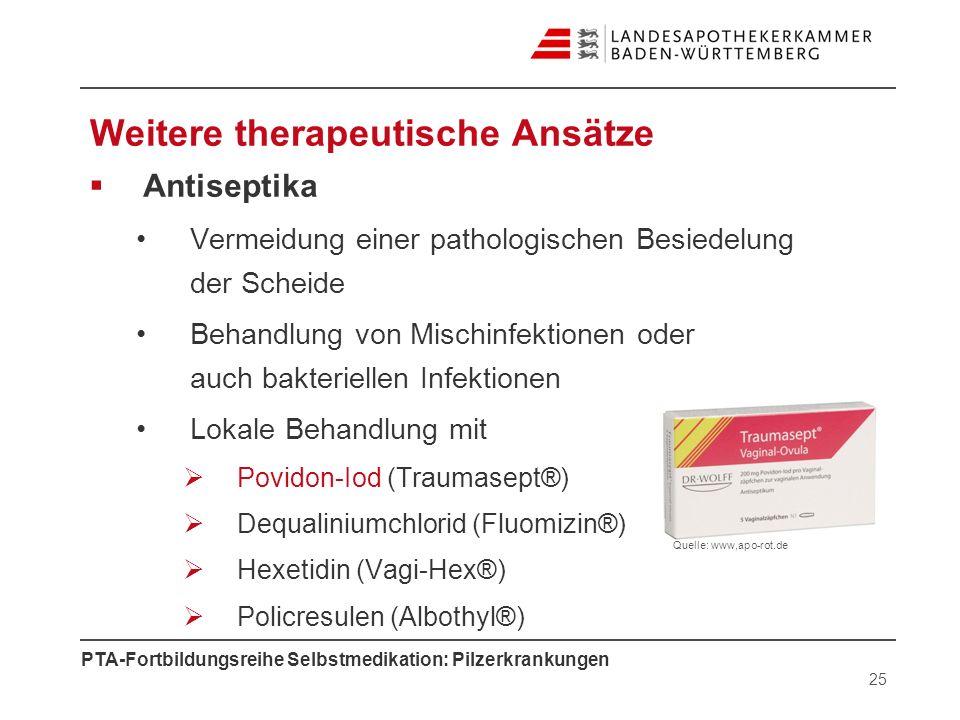 PTA-Fortbildungsreihe Selbstmedikation: Pilzerkrankungen Weitere therapeutische Ansätze Antiseptika Vermeidung einer pathologischen Besiedelung der Sc