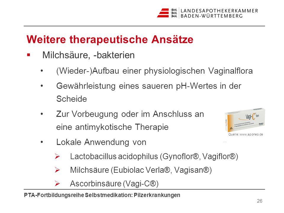 PTA-Fortbildungsreihe Selbstmedikation: Pilzerkrankungen Weitere therapeutische Ansätze Milchsäure, -bakterien (Wieder-)Aufbau einer physiologischen V