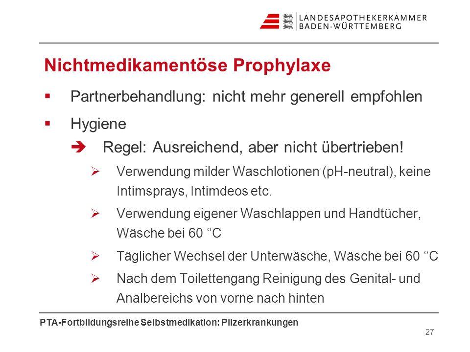 PTA-Fortbildungsreihe Selbstmedikation: Pilzerkrankungen Nichtmedikamentöse Prophylaxe Partnerbehandlung: nicht mehr generell empfohlen Hygiene Regel: