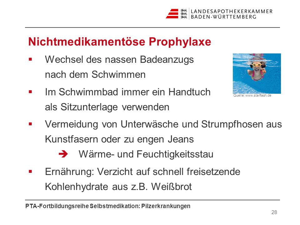 PTA-Fortbildungsreihe Selbstmedikation: Pilzerkrankungen Nichtmedikamentöse Prophylaxe Wechsel des nassen Badeanzugs nach dem Schwimmen Im Schwimmbad