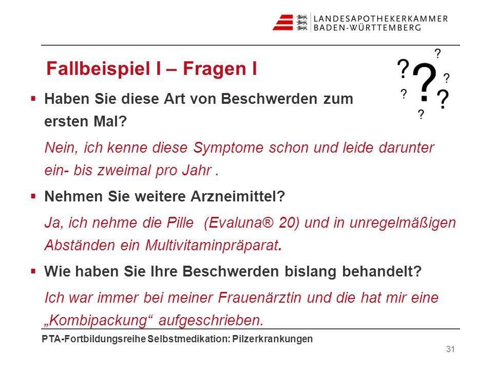 PTA-Fortbildungsreihe Selbstmedikation: Pilzerkrankungen Fallbeispiel I – Fragen I Haben Sie diese Art von Beschwerden zum ersten Mal? Nein, ich kenne