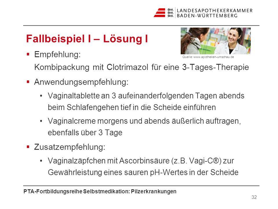 PTA-Fortbildungsreihe Selbstmedikation: Pilzerkrankungen Fallbeispiel I – Lösung I Empfehlung: Kombipackung mit Clotrimazol für eine 3-Tages-Therapie