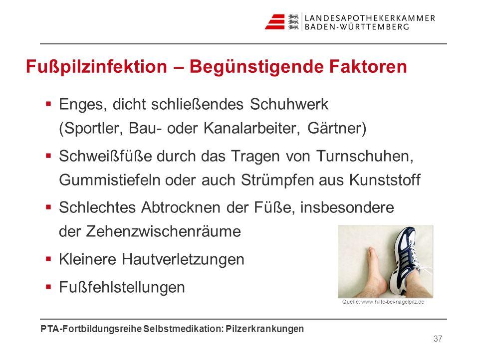 PTA-Fortbildungsreihe Selbstmedikation: Pilzerkrankungen Fußpilzinfektion – Begünstigende Faktoren Enges, dicht schließendes Schuhwerk (Sportler, Bau-