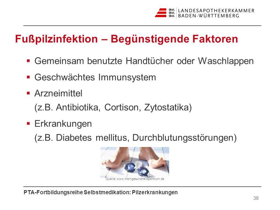 PTA-Fortbildungsreihe Selbstmedikation: Pilzerkrankungen Fußpilzinfektion – Begünstigende Faktoren Gemeinsam benutzte Handtücher oder Waschlappen Gesc