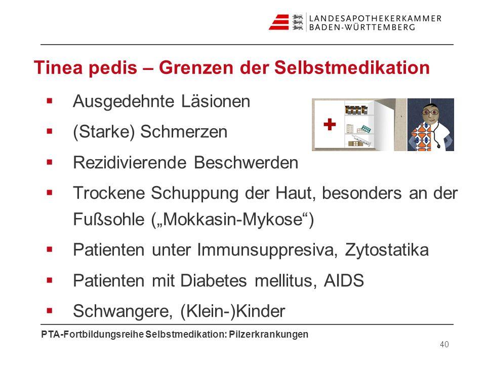 PTA-Fortbildungsreihe Selbstmedikation: Pilzerkrankungen Tinea pedis – Grenzen der Selbstmedikation Ausgedehnte Läsionen (Starke) Schmerzen Rezidivier