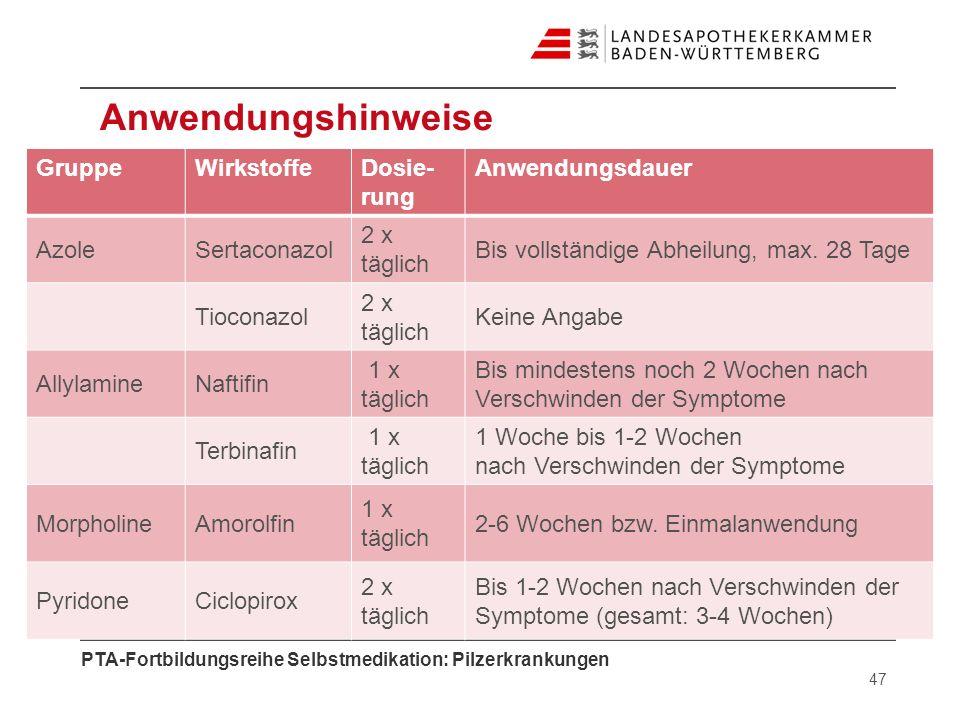 PTA-Fortbildungsreihe Selbstmedikation: Pilzerkrankungen Anwendungshinweise 47 GruppeWirkstoffeDosie- rung Anwendungsdauer AzoleSertaconazol 2 x tägli