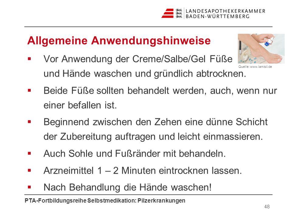 PTA-Fortbildungsreihe Selbstmedikation: Pilzerkrankungen Allgemeine Anwendungshinweise Vor Anwendung der Creme/Salbe/Gel Füße und Hände waschen und gr