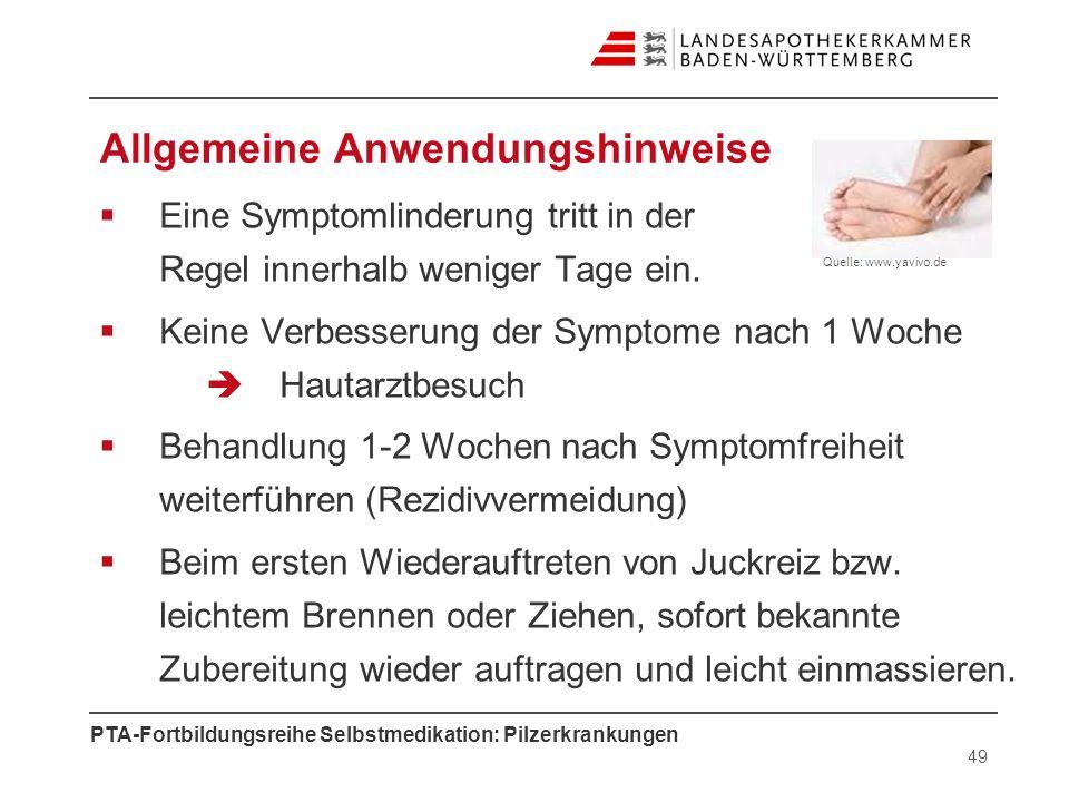 PTA-Fortbildungsreihe Selbstmedikation: Pilzerkrankungen Allgemeine Anwendungshinweise Eine Symptomlinderung tritt in der Regel innerhalb weniger Tage