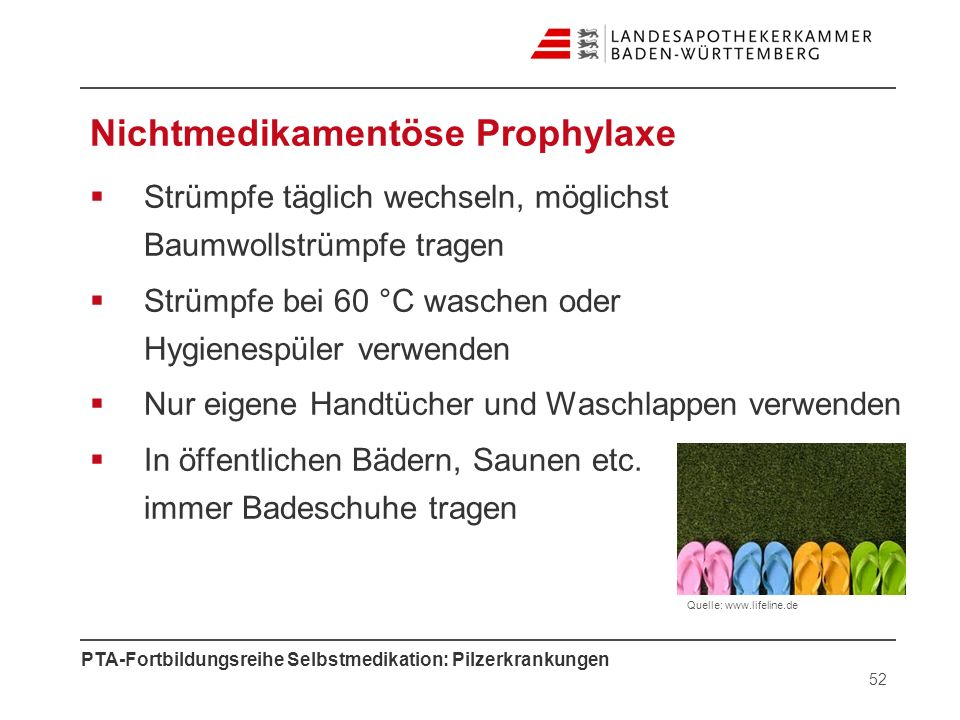 PTA-Fortbildungsreihe Selbstmedikation: Pilzerkrankungen Nichtmedikamentöse Prophylaxe Strümpfe täglich wechseln, möglichst Baumwollstrümpfe tragen St