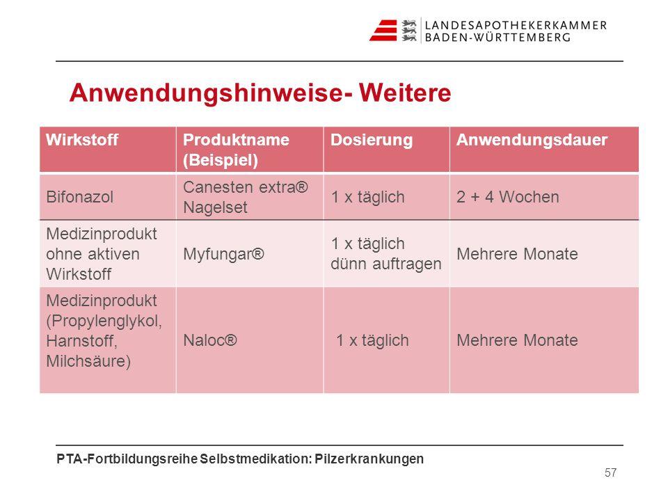 PTA-Fortbildungsreihe Selbstmedikation: Pilzerkrankungen Anwendungshinweise- Weitere 57 WirkstoffProduktname (Beispiel) DosierungAnwendungsdauer Bifon