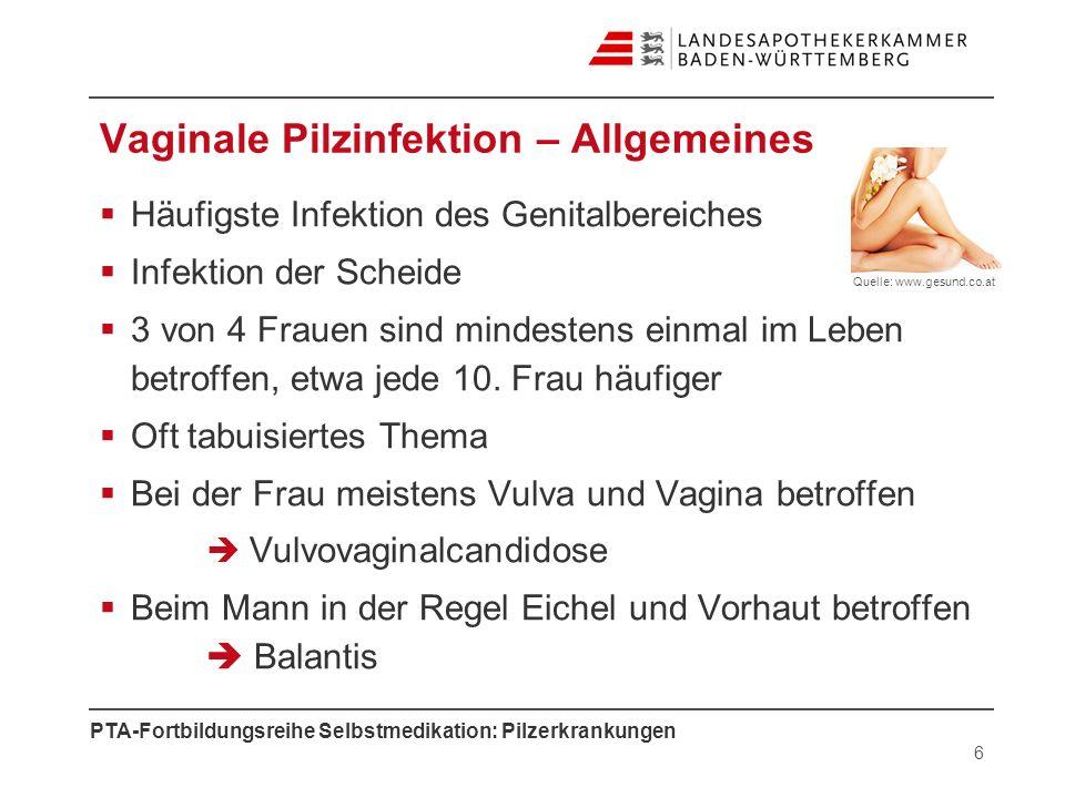 PTA-Fortbildungsreihe Selbstmedikation: Pilzerkrankungen 6 Häufigste Infektion des Genitalbereiches Infektion der Scheide 3 von 4 Frauen sind mindeste