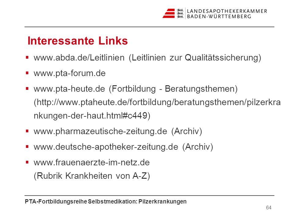 PTA-Fortbildungsreihe Selbstmedikation: Pilzerkrankungen Interessante Links www.abda.de/Leitlinien (Leitlinien zur Qualitätssicherung) www.pta-forum.d